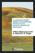Clarendon Press Series. Shakespeare. Select Plays. Hamlet, Prince of Denmark