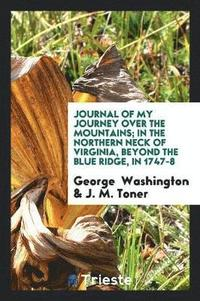 Journal of My Journey Over the Mountains; In the Northern Neck of Virginia, Beyond the Blue Ridge, in 1747-8