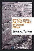 Kwang Tung; Or, Five Years in South China