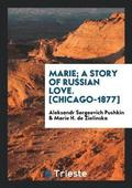 Marie; A Story of Russian Love. [Chicago-1877]