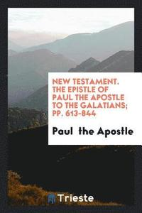 New Testament. the Epistle of Paul the Apostle to the Galatians; Pp. 613-844