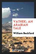 Vathek; An Arabian Tale [tr.] with Notes [by S. Henley].