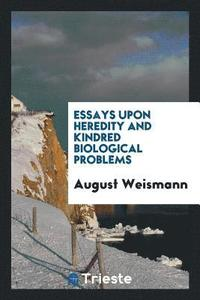 august weismann essays upon heredity Read essays upon heredity and kindred biological problems, by dr august weismann ed by edward b poulton, selmar sch nland, and arthur e shipley authorised translation by august weismann,poulton, edward bagnall.
