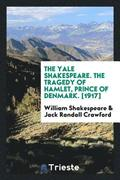 The Yale Shakespeare. the Tragedy of Hamlet, Prince of Denmark. [1917]