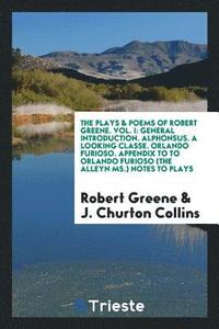 The Plays &; Poems of Robert Greene. Vol. I