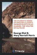 The Student's Series of English Classics. George Eliot's Silas Marner