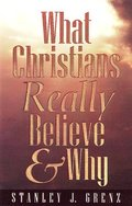 What Christians Really Believe &; Why