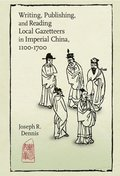 Writing, Publishing, and Reading Local Gazetteers in Imperial China, 1100-1700