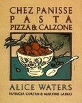 Chez Panisse Pasta, Pizza, & Calzone: A Cookbook