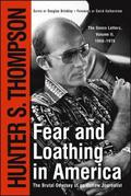 Fear and Loathing in America: The Brutal Odyssey of an Outlaw Journalist