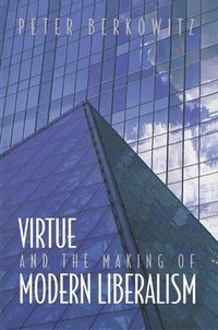 Virtue and the Making of Modern Liberalism