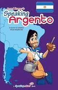 Speaking Argento: A Guide to Spanish from Argentina
