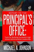 Report to the Principal's Office: Tools for Building Successful High School Administrative Leadership