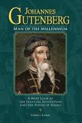 Johannes Gutenberg: Man of the Millennium: A Brief Look at the Printing Revolution and the Power of Books