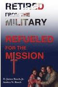 Retired from the Military, Refueled for the Mission