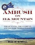 Ambush on Elk Mountain: The Murders, the Manhunt, and Big Nose George Parott