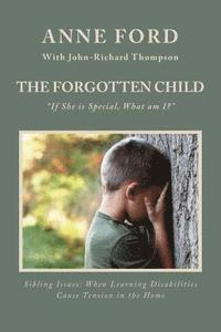 The Forgotten Child: 'if She Is Special, What Am I?' Sibling Issues: When Learning Disabilities Cause Tension in the Home