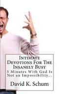 Intimate Devotions For The Insanely Busy: 5 Minutes With God Is Not an Impossibility...