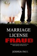 Marriage License Fraud: What every Christian couple should know... before signing a marriage license.