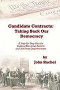 Candidate Contracts: Taking Back Our Democracy: A Step-By-Step Plan for Radical Electoral Reform and 3rd Party Empowerment