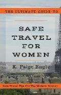 The Ultimate Guide to Safe Travel for Women: Safe Travel Tips for the Modern Woman