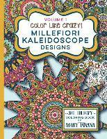 Color Like Crazy Millefiori Kaleidoscope Designs, Volume 1: A Fabulous Coloring Book Full of Detailed Pages to Keep You Busy and Focused for Hours.