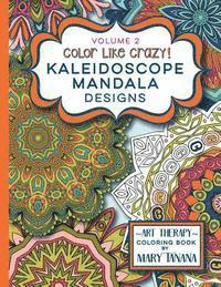 Color Like Crazy Kaleidoscope Mandala Designs Volume 2: A Fantastic Coloring Book for All Ages Featuring a Range of Designs to Keep You Entertained an