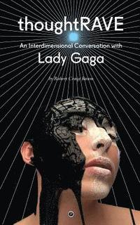 Thoughtrave: An Interdimensional Conversation with Lady Gaga