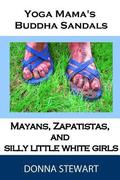 Yoga Mama's Buddha Sandals: Mayans, Zapatistas, and Silly Little White Girls