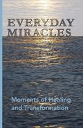 Everyday Miracles: Moments of Healing and Transformation