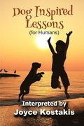 Dog Inspired Lessons: Heart-warming insights on forgiveness, letting go, and loving unconditionally.
