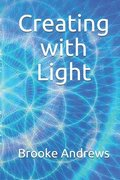 Creating with Light: Gifts from A Course in Miracles