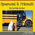 Spumoni and Friends: We Can Ride the Bus