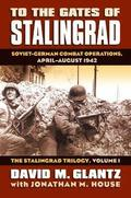 To the Gates of Stalingrad Volume 1 The Stalingrad Trilogy
