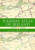 Railway Atlas of Ireland Then &; Now