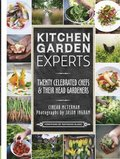 Kitchen Garden Experts: Twenty Celebrated Chefs &; Their Head Gardeners