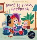 Don't Be Cross, Goldilocks!