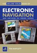 The Adlard Coles Book of Electronic Navigation