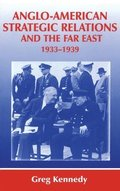 Anglo-American Strategic Relations and the Far East, 1933-1939