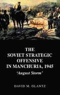 The Soviet Strategic Offensive in Manchuria, 1945