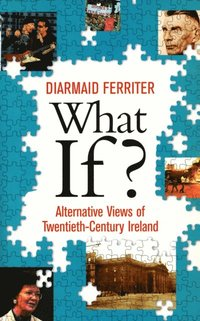 What If? Alternative Views of Twentieth-Century Irish History