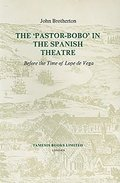 The `Pastor-Bobo` in the Spanish Theatre before the Time of Lope de Vega