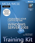 MCSA/MCSE Training Kit: Upgrading Your Certification to Microsoft Windows Server 2003 Book/CD Package