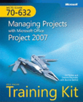 MCTS Self-Paced Training Kit (Exam 70-632): Managing Projects with Microsoft Office Project 2007: Managing Projects with Microsoft Office Project 2007