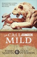 The Call of the Mild: Misadventures in Africa, Hollywood, and Other Wild Places