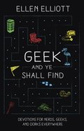 Geek and Ye Shall Find: Devotions for Nerds, Geeks, and Dorks Everywhere