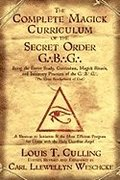 Complete Magick Curriculum of the Secret Order G...B...G...