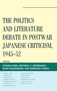 Politics and Literature Debate in Postwar Japanese Criticism, 1945-52
