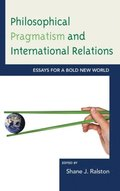 Philosophical Pragmatism and International Relations