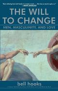 The will to change : men, masculinity, and love / Bell Hooks